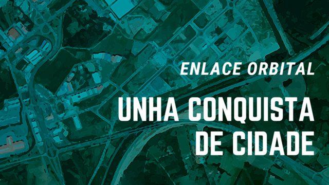 Enlace Orbital: unha conquista de cidade